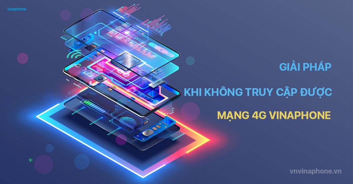 lam-the-nao-khi-khong-truy-cap-duoc-mang-4g-vinaphone