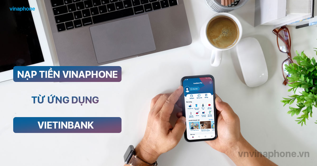 nap-tien-dien-thoai-VinaPhone-qua-app-vietinbank